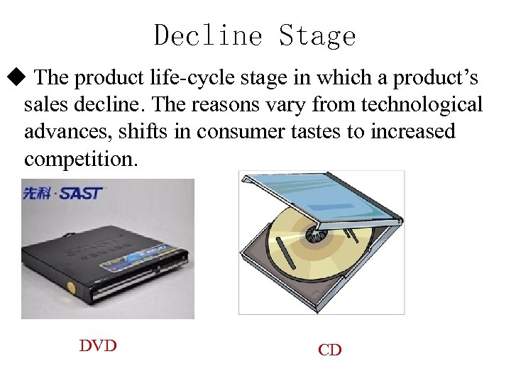 Decline Stage ◆ The product life-cycle stage in which a product's sales decline. The