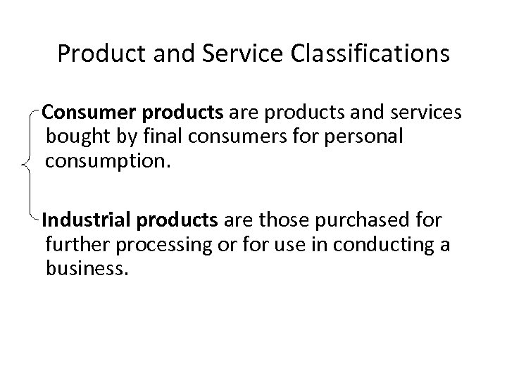 Product and Service Classifications Consumer products are products and services bought by final consumers