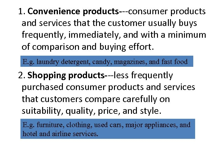 1. Convenience products---consumer products and services that the customer usually buys frequently, immediately, and