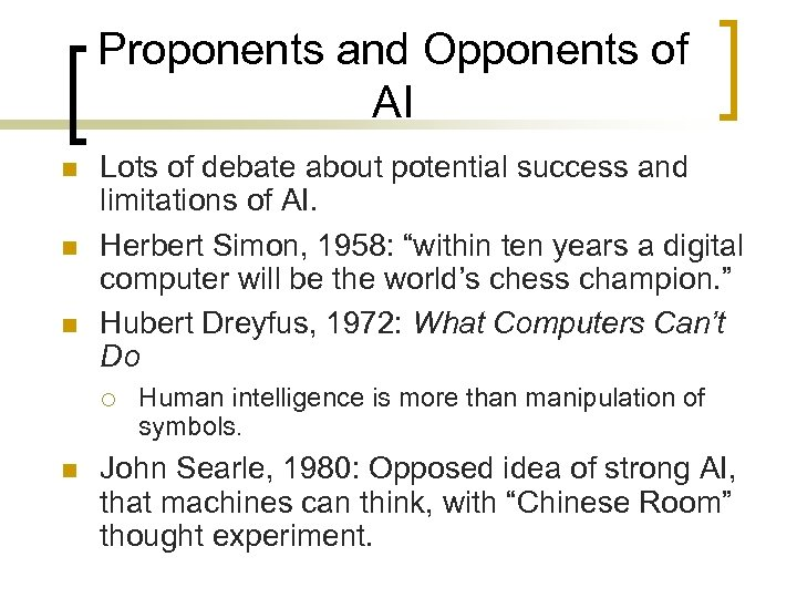 Proponents and Opponents of AI n n n Lots of debate about potential success