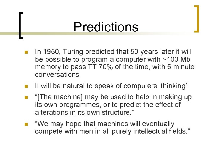 Predictions n In 1950, Turing predicted that 50 years later it will be possible