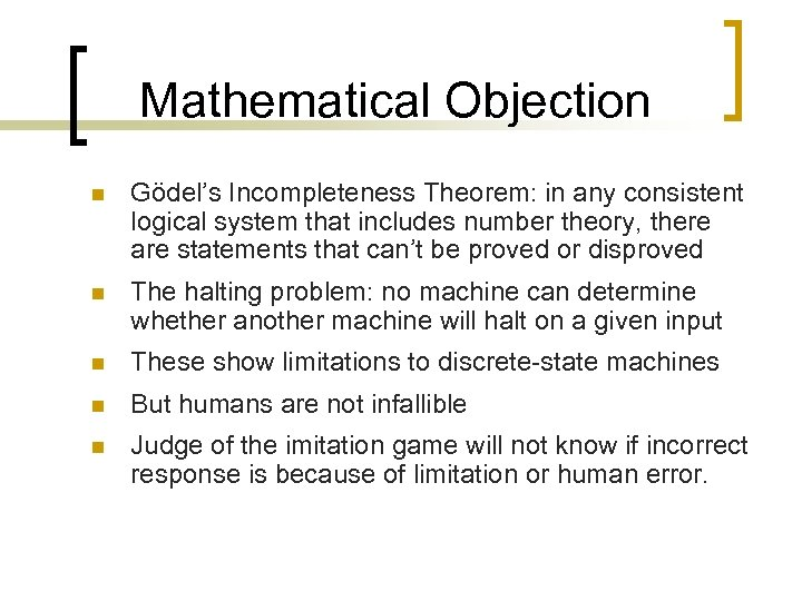 Mathematical Objection n Gödel's Incompleteness Theorem: in any consistent logical system that includes number