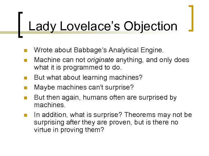 Lady Lovelace's Objection n n n Wrote about Babbage's Analytical Engine. Machine can not