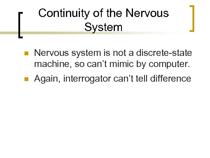 Continuity of the Nervous System n Nervous system is not a discrete-state machine, so