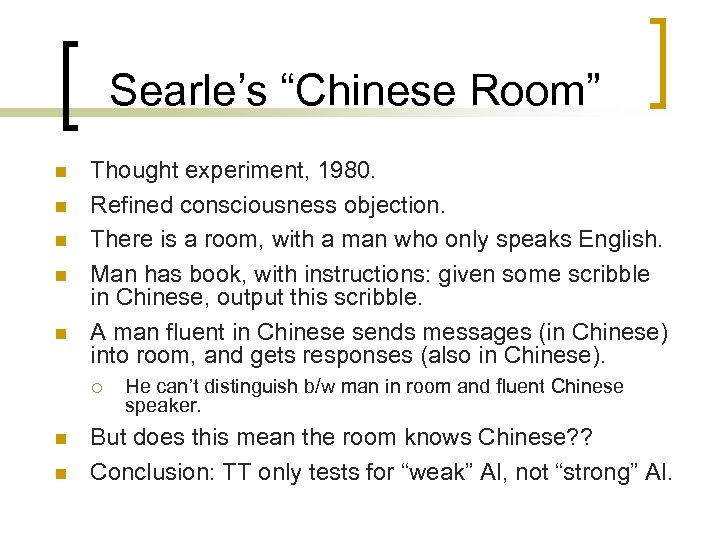 """Searle's """"Chinese Room"""" n n n Thought experiment, 1980. Refined consciousness objection. There is"""