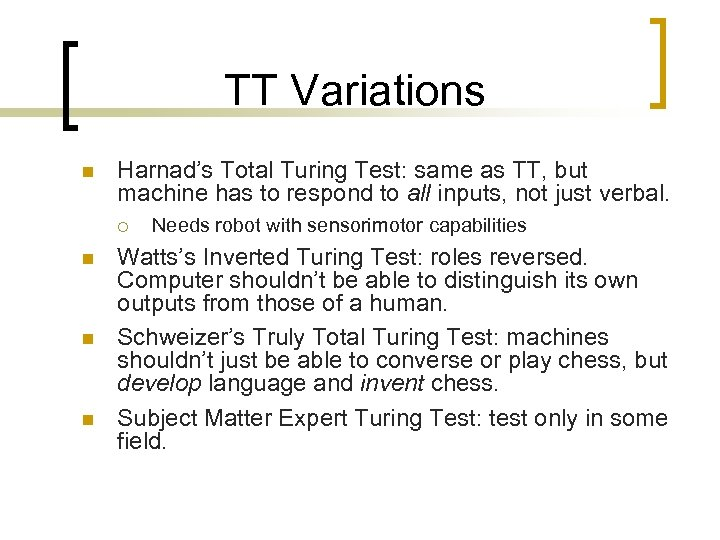 TT Variations n Harnad's Total Turing Test: same as TT, but machine has to