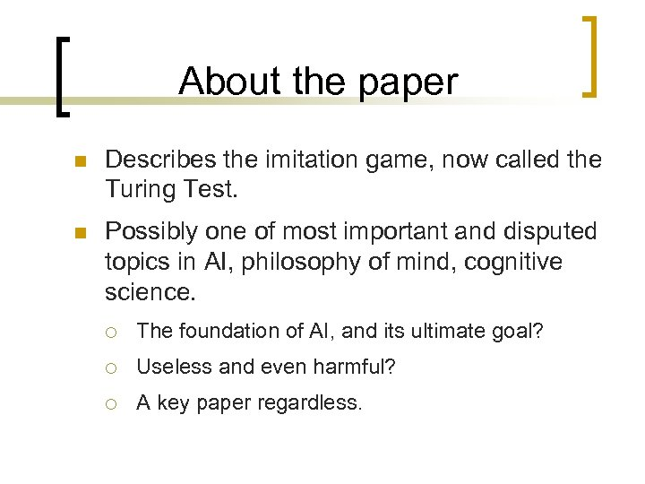 About the paper n Describes the imitation game, now called the Turing Test. n