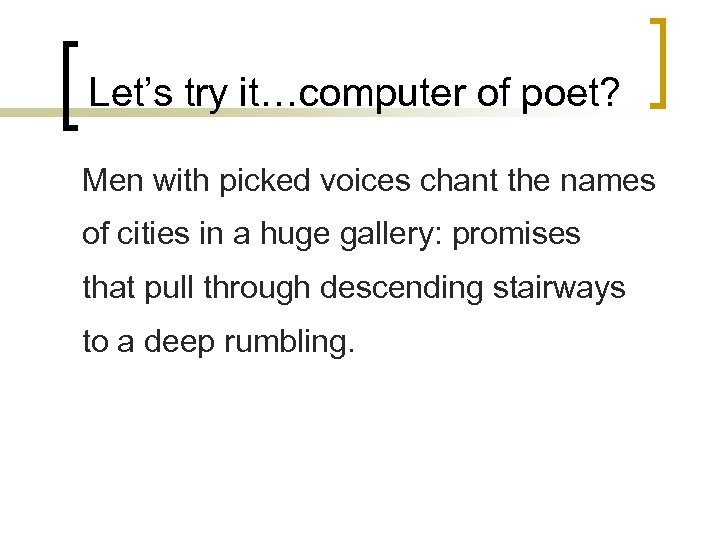 Let's try it…computer of poet? Men with picked voices chant the names of cities