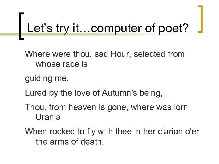 Let's try it…computer of poet? Where were thou, sad Hour, selected from whose race