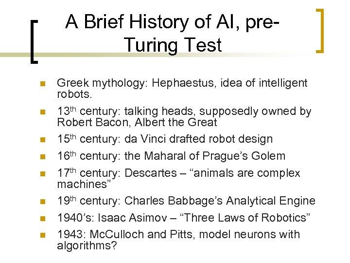 A Brief History of AI, pre. Turing Test n n n n Greek mythology: