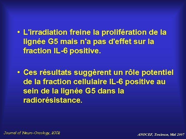 • L'irradiation freine la prolifération de la lignée G 5 mais n'a pas