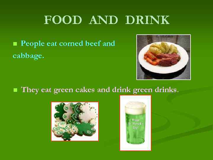 FOOD AND DRINK People eat corned beef and cabbage. n n They eat green