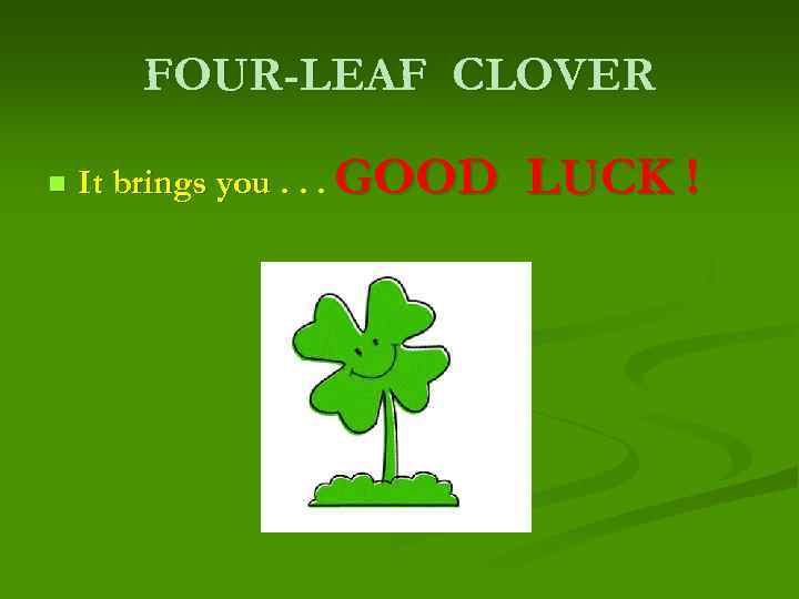 FOUR-LEAF CLOVER n It brings you. . . GOOD LUCK !