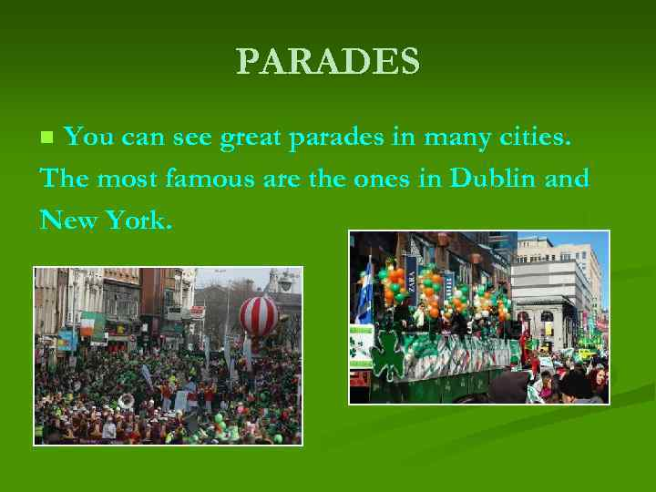 PARADES You can see great parades in many cities. The most famous are the