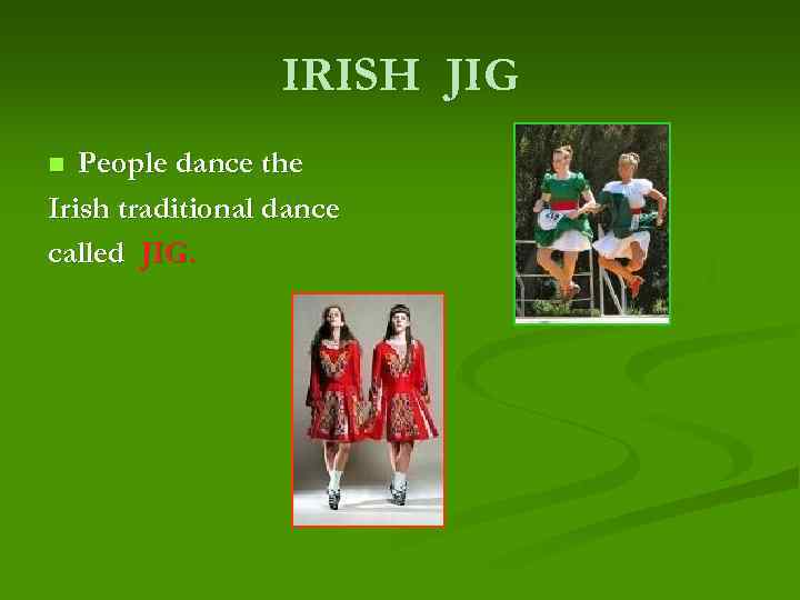 IRISH JIG People dance the Irish traditional dance called JIG. n