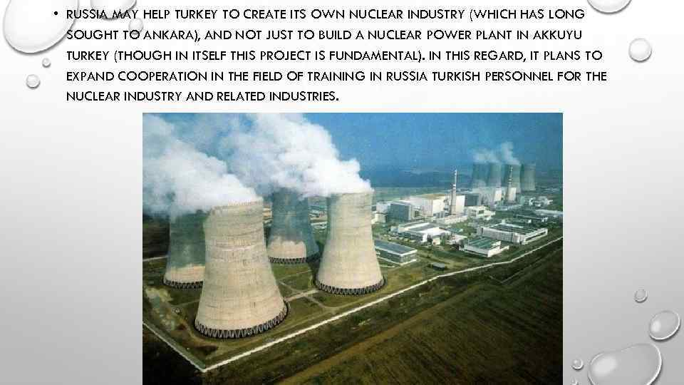 • RUSSIA MAY HELP TURKEY TO CREATE ITS OWN NUCLEAR INDUSTRY (WHICH HAS