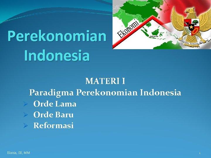 Perekonomian Indonesia MATERI I Paradigma Perekonomian Indonesia Ø Orde Lama Ø Orde Baru Ø