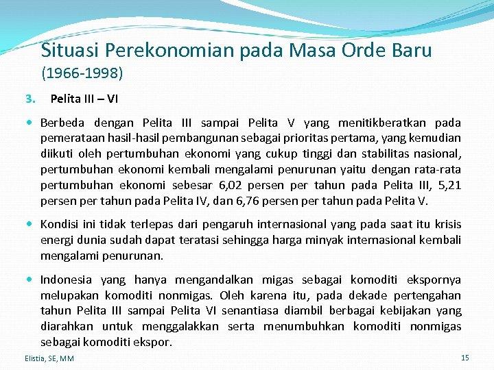 Situasi Perekonomian pada Masa Orde Baru (1966 -1998) 3. Pelita III – VI Berbeda