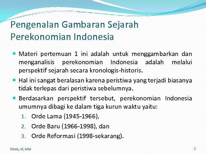 Pengenalan Gambaran Sejarah Perekonomian Indonesia Materi pertemuan 1 ini adalah untuk menggambarkan dan menganalisis