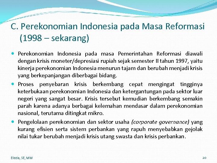 C. Perekonomian Indonesia pada Masa Reformasi (1998 – sekarang) Perekonomian Indonesia pada masa Pemerintahan