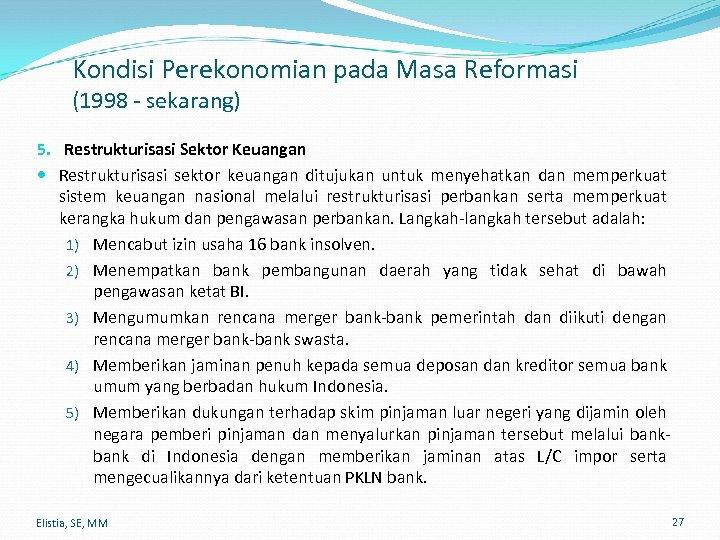 Kondisi Perekonomian pada Masa Reformasi (1998 - sekarang) 5. Restrukturisasi Sektor Keuangan Restrukturisasi sektor
