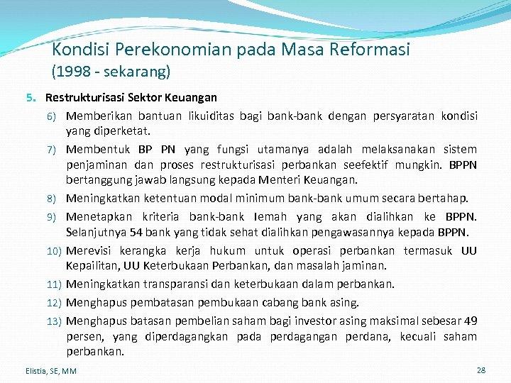 Kondisi Perekonomian pada Masa Reformasi (1998 - sekarang) 5. Restrukturisasi Sektor Keuangan 6) Memberikan