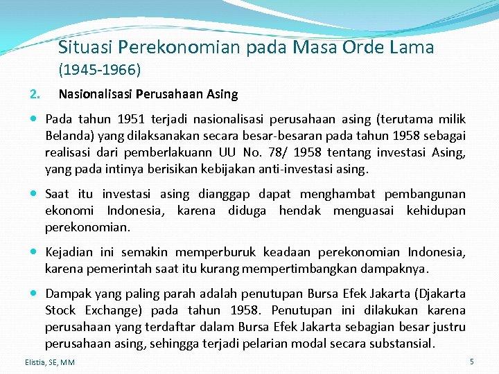 Situasi Perekonomian pada Masa Orde Lama (1945 -1966) 2. Nasionalisasi Perusahaan Asing Pada tahun