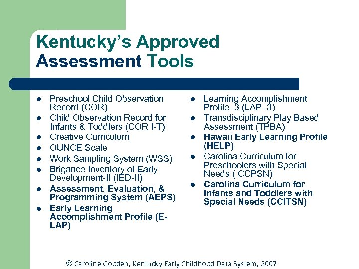 Kentucky's Approved Assessment Tools l l l l Preschool Child Observation Record (COR) Child
