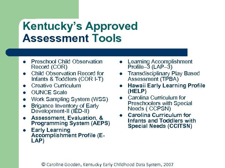 Kentucky's Approved Assessment Tools l l l l Preschool Child Observation Record (COR) Child