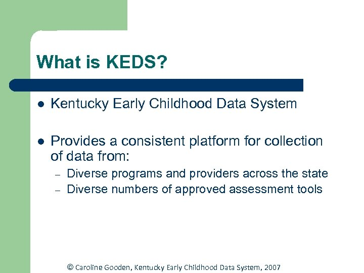 What is KEDS? l Kentucky Early Childhood Data System l Provides a consistent platform