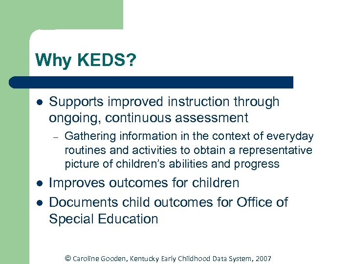 Why KEDS? l Supports improved instruction through ongoing, continuous assessment – l l Gathering