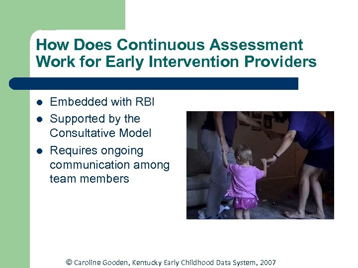 How Does Continuous Assessment Work for Early Intervention Providers l l l Embedded with