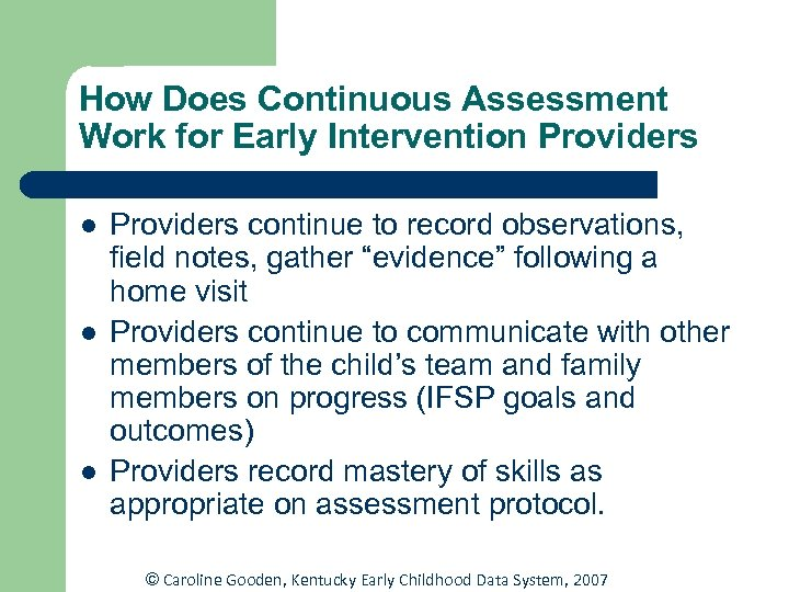 How Does Continuous Assessment Work for Early Intervention Providers l l l Providers continue
