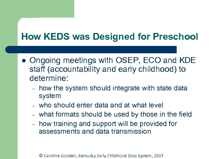 How KEDS was Designed for Preschool l Ongoing meetings with OSEP, ECO and KDE