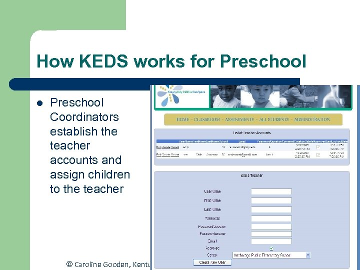 How KEDS works for Preschool l Preschool Coordinators establish the teacher accounts and assign