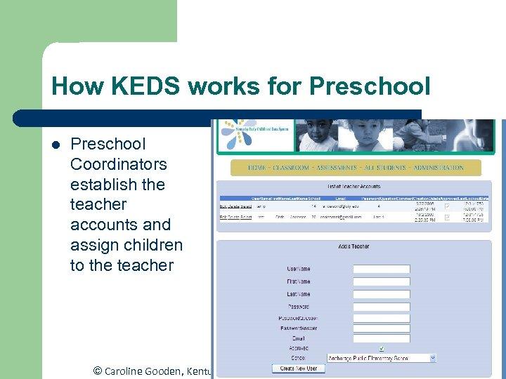 How KEDS works for Preschool l Preschool Coordinators establish the teacher accounts and assign