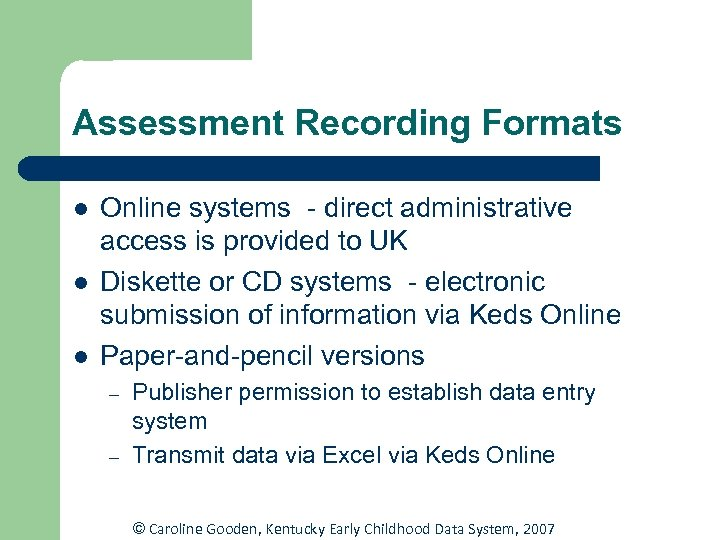 Assessment Recording Formats l l l Online systems - direct administrative access is provided