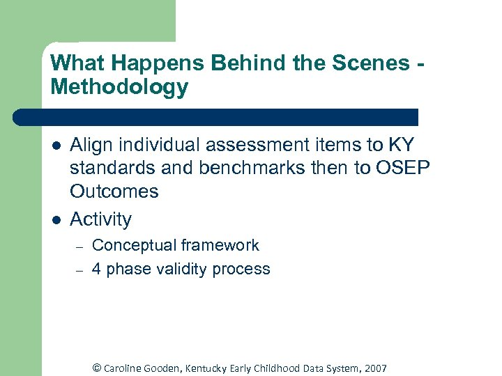 What Happens Behind the Scenes Methodology l l Align individual assessment items to KY