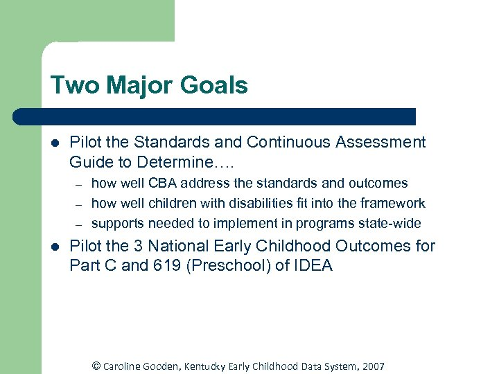 Two Major Goals l Pilot the Standards and Continuous Assessment Guide to Determine…. –