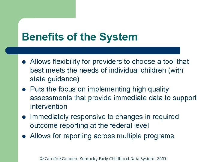 Benefits of the System l l Allows flexibility for providers to choose a tool