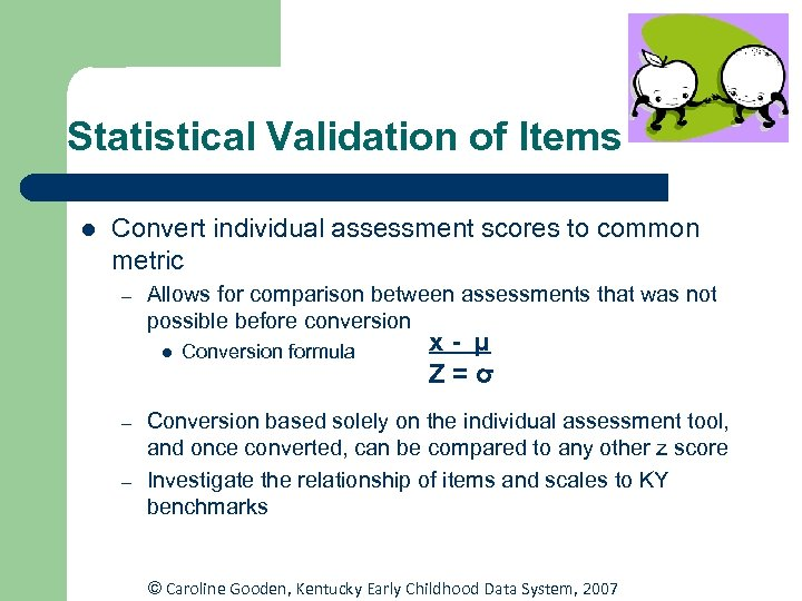 Statistical Validation of Items l Convert individual assessment scores to common metric – Allows
