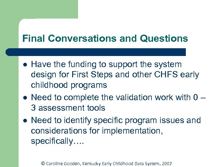 Final Conversations and Questions l l l Have the funding to support the system