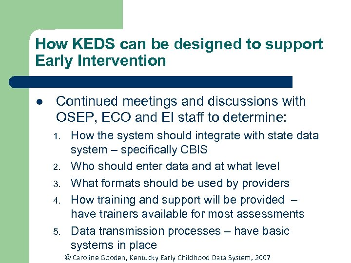 How KEDS can be designed to support Early Intervention l Continued meetings and discussions