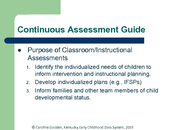 Continuous Assessment Guide l Purpose of Classroom/Instructional Assessments 1. 2. 3. Identify the individualized