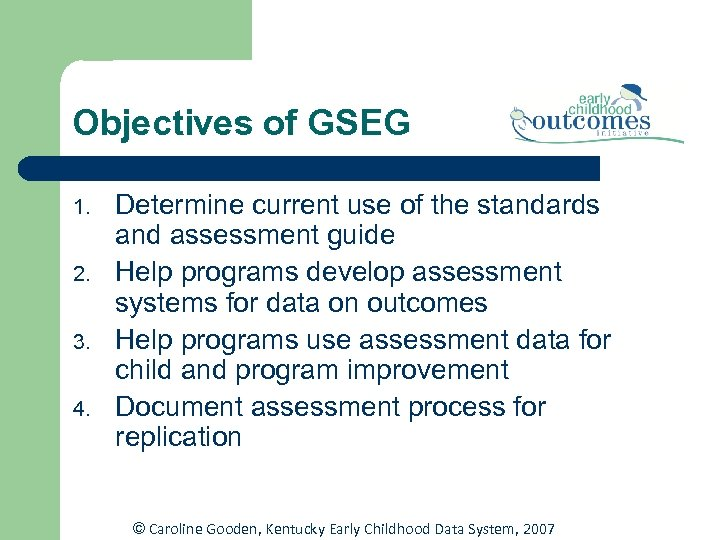 Objectives of GSEG 1. 2. 3. 4. Determine current use of the standards and