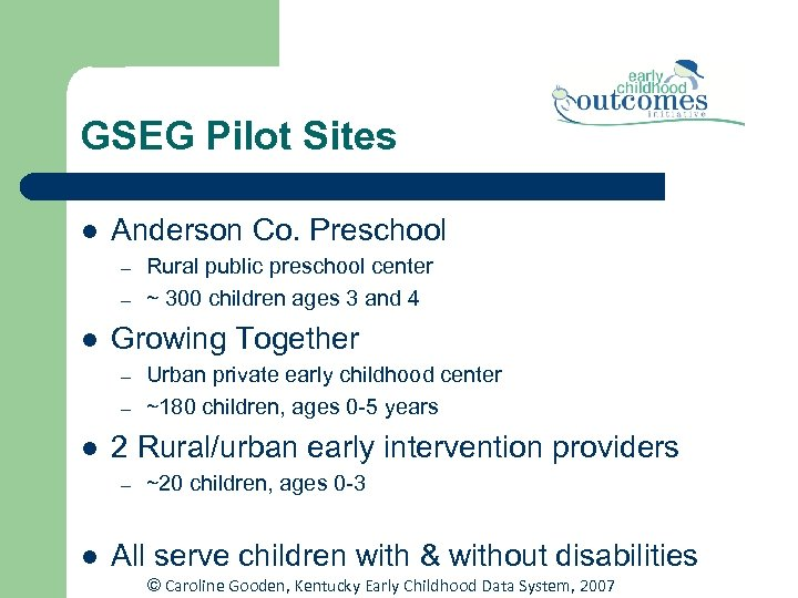 GSEG Pilot Sites l Anderson Co. Preschool – – l Growing Together – –