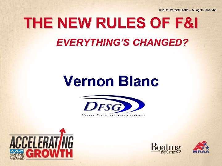 © 2011 Vernon Blanc – All rights reserved THE NEW RULES OF F&I EVERYTHING'S