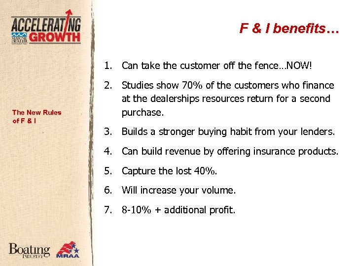 F & I benefits… 1. Can take the customer off the fence…NOW! The New
