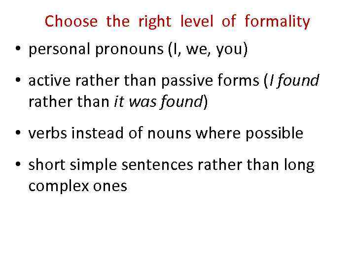 Choose the right level of formality • personal pronouns (I, we, you) • active