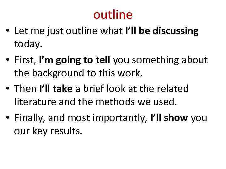 outline • Let me just outline what I'll be discussing today. • First, I'm